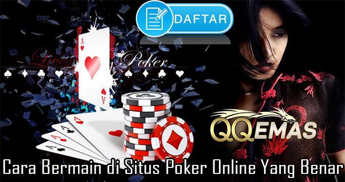Cara Bermain di Situs Poker Online Yang Benar