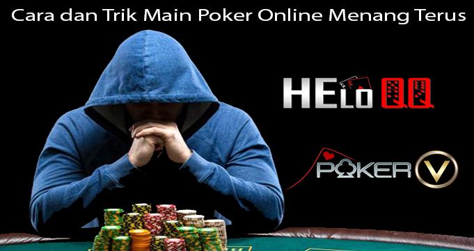 Cara dan Trik Main Poker Online Menang Terus