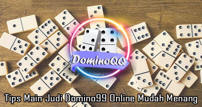 Tips Main Judi Domino99 Online Mudah Menang